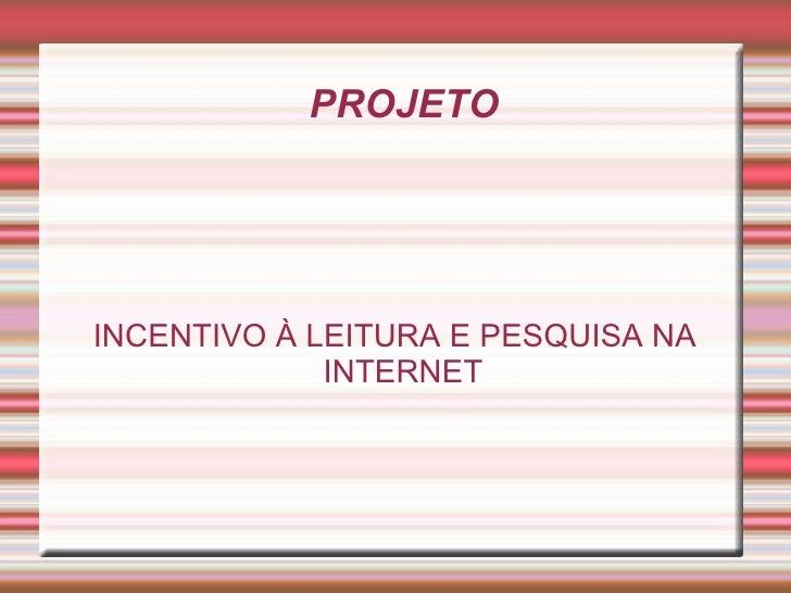 PROJETO INCENTIVO À LEITURA E PESQUISA NA INTERNET