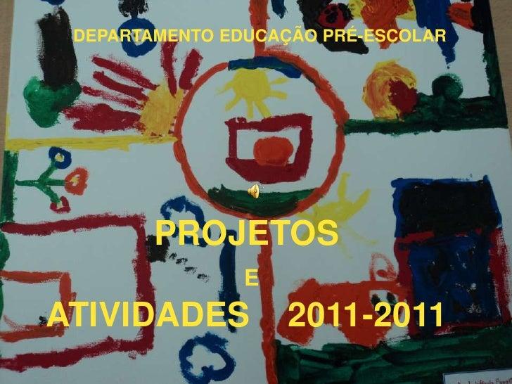 DEPARTAMENTO EDUCAÇÃO PRÉ-ESCOLAR        PROJETOS                EATIVIDADES          2011-2011