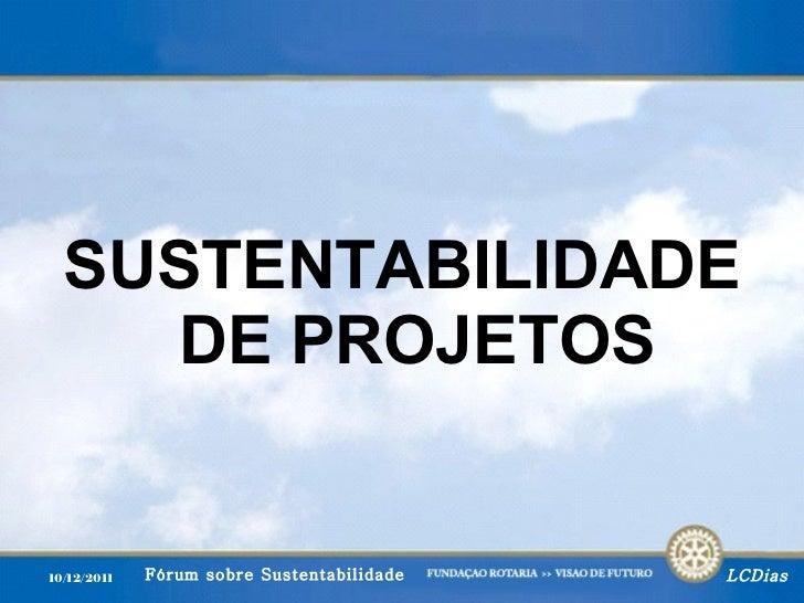 <ul><li>SUSTENTABILIDADE   DE PROJETOS </li></ul>