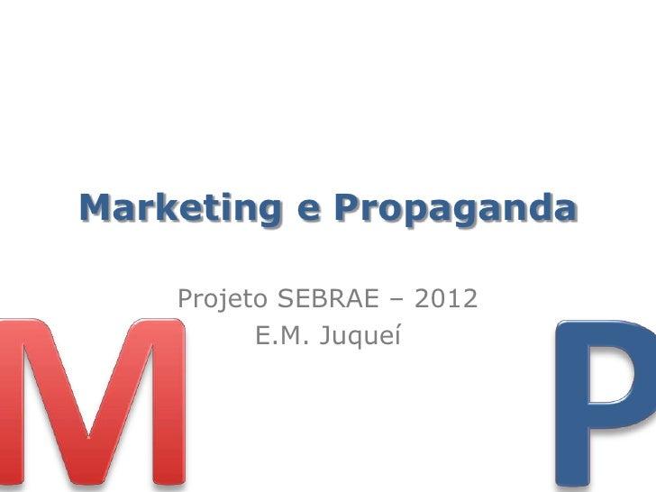 Marketing e Propaganda    Projeto SEBRAE – 2012          E.M. Juqueí