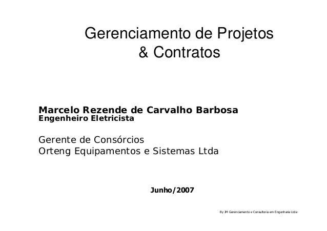 Gerenciamento de ProjetosGerenciamento de Projetos & Contratos& Contratos Marcelo Rezende de Carvalho BarbosaMarcelo Rezen...