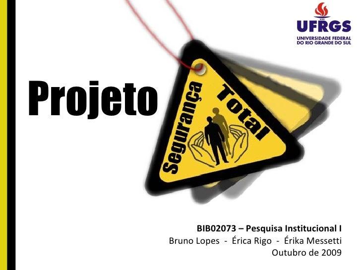 Projeto BIB02073 – Pesquisa Institucional I Bruno Lopes  -  Érica Rigo  -  Érika Messetti Outubro de 2009