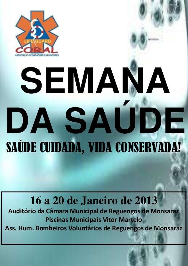 SEMANADA SAÚDESAÚDE CUIDADA, VIDA CONSERVADA!       16 a 20 de Janeiro de 2013 Auditório da Câmara Municipal de Reguengos ...