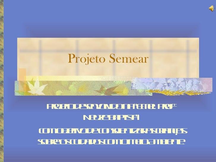 """Projeto Semear Projeto desenvolvido na """"Emei. Profº Neuze Baptista"""" com objetivo de conscientizar as crianças sobre os cui..."""