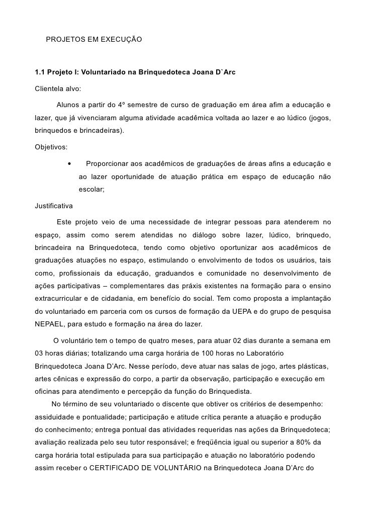 PROJETOS EM EXECUÇÃO    1.1 Projeto I: Voluntariado na Brinquedoteca Joana D`Arc  Clientela alvo:         Alunos a partir ...