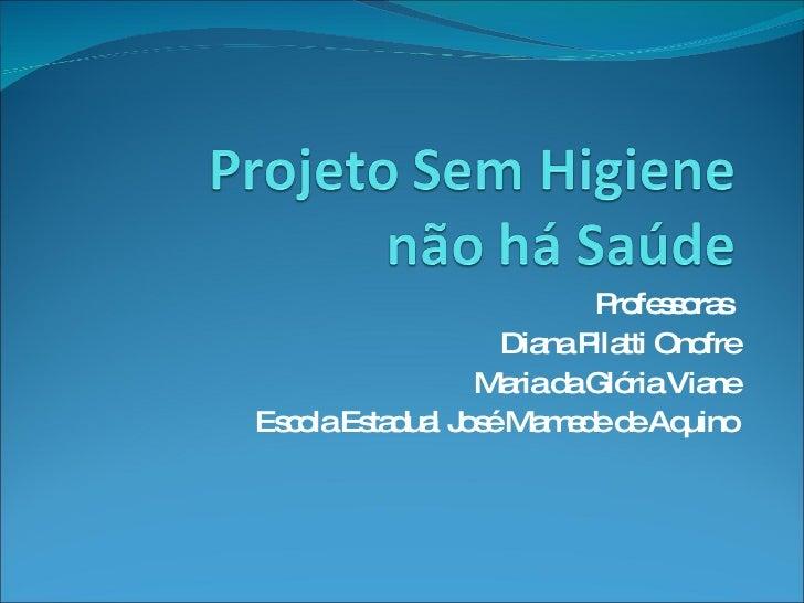 Professoras  Diana Pilatti Onofre Maria da Glória Viane Escola Estadual José Mamede de Aquino