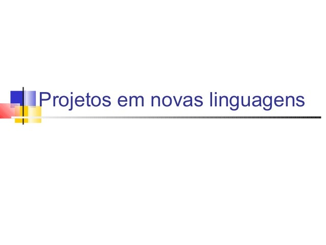 Projetos em novas linguagens