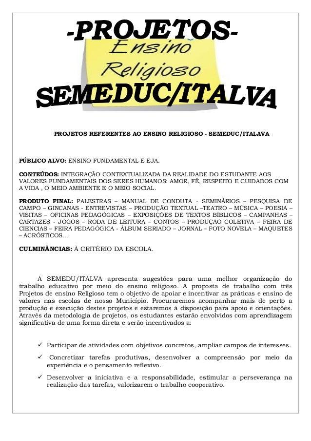 PROJETOS REFERENTES AO ENSINO RELIGIOSO - SEMEDUC/ITALAVA PÚBLICO ALVO: ENSINO FUNDAMENTAL E EJA. CONTEÚDOS: INTEGRAÇÃO CO...