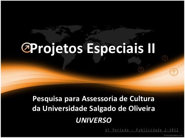 Projetos Especiais IIPesquisa para Assessoria de Culturada Universidade Salgado de Oliveira            UNIVERSO           ...