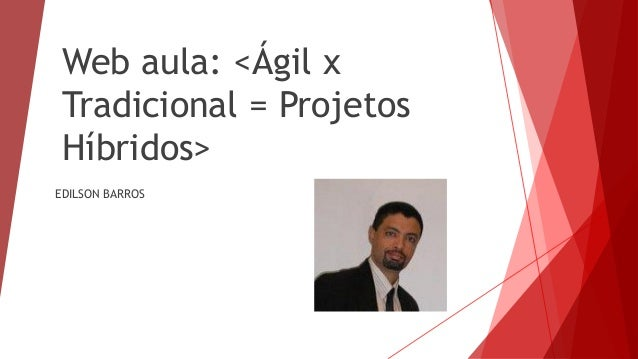 Web aula: <Ágil x Tradicional = Projetos Híbridos> EDILSON BARROS