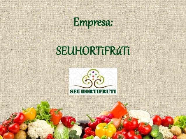 Empresa: SEUHORTiFRúTi