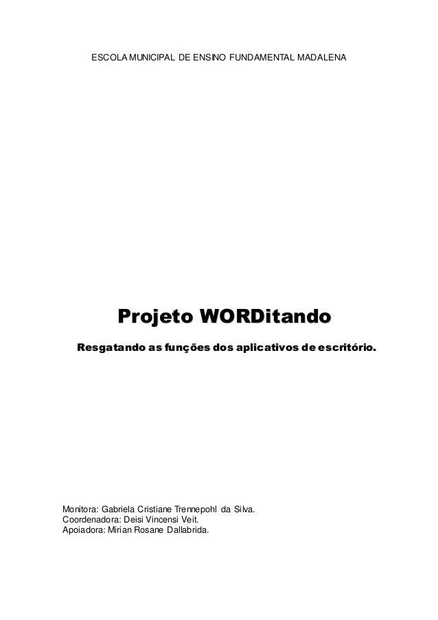 ESCOLA MUNICIPAL DE ENSINO FUNDAMENTAL MADALENA Monitora: Gabriela Cristiane Trennepohl da Silva. Coordenadora: Deisi Vinc...