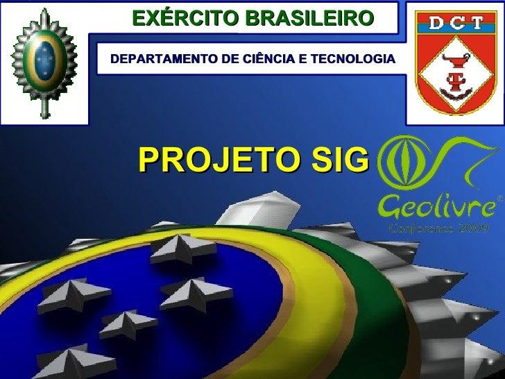 EXÉRCITO BRASILEIRO DEPARTAMENTO DE CIÊNCIA E TECNOLOGIA        PROJETO SIG