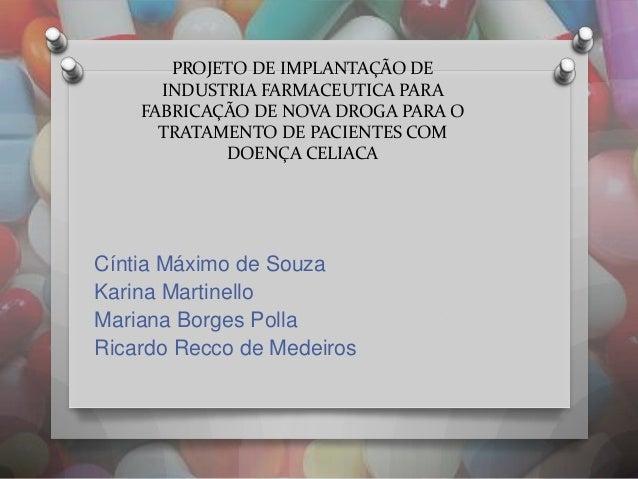 PROJETO DE IMPLANTAÇÃO DE INDUSTRIA FARMACEUTICA PARA FABRICAÇÃO DE NOVA DROGA PARA O TRATAMENTO DE PACIENTES COM DOENÇA C...