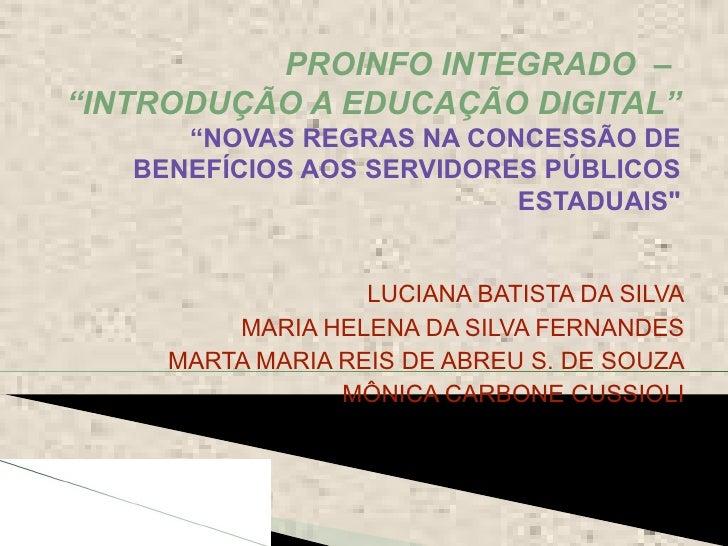 """PROINFO INTEGRADO –""""INTRODUÇÃO A EDUCAÇÃO DIGITAL""""      """"NOVAS REGRAS NA CONCESSÃO DE   BENEFÍCIOS AOS SERVIDORES PÚBLICOS..."""