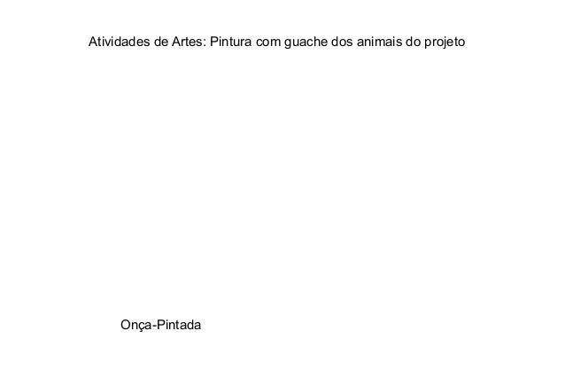 Atividades de Artes: Pintura com guache dos animais do projetoOnça-Pintada