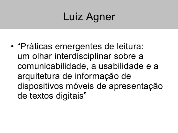 """Luiz Agner <ul><li>"""" Práticas emergentes de leitura:  um olhar interdisciplinar sobre a comunicabilidade, a usabilidade e ..."""