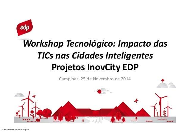 Desenvolvimento Tecnológico  Workshop Tecnológico: Impacto das TICsnas Cidades InteligentesProjetos InovCity EDP  Campinas...