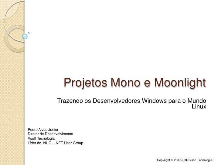 Projetos Mono e Moonlight<br />Trazendo os Desenvolvedores Windows para o Mundo Linux<br />Pedro Alves Junior<br />Diretor...