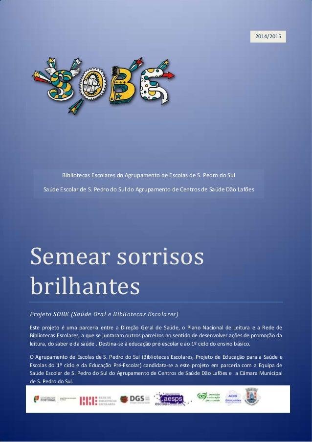 Semear sorrisos brilhantes Projeto SOBE (Saúde Oral e Bibliotecas Escolares) Este projeto é uma parceria entre a Direção G...