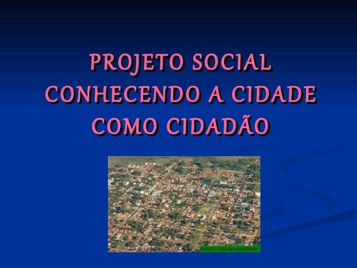 PROJETO SOCIALCONHECENDO A CIDADE   COMO CIDADÃO
