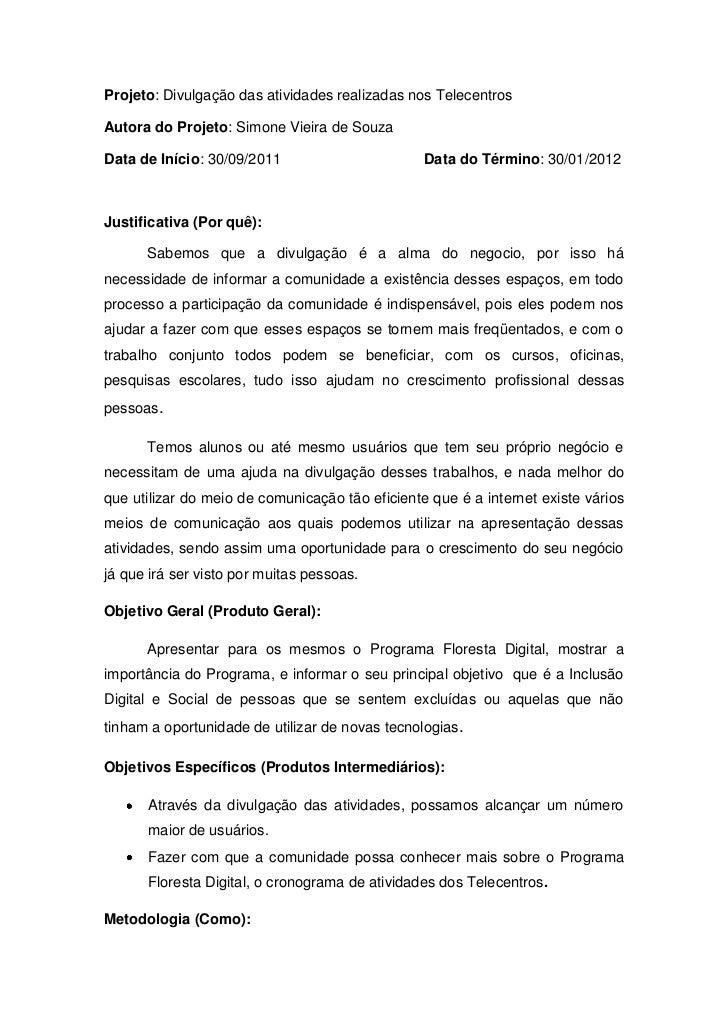Projeto: Divulgação das atividades realizadas nos TelecentrosAutora do Projeto: Simone Vieira de SouzaData de Início: 30/0...