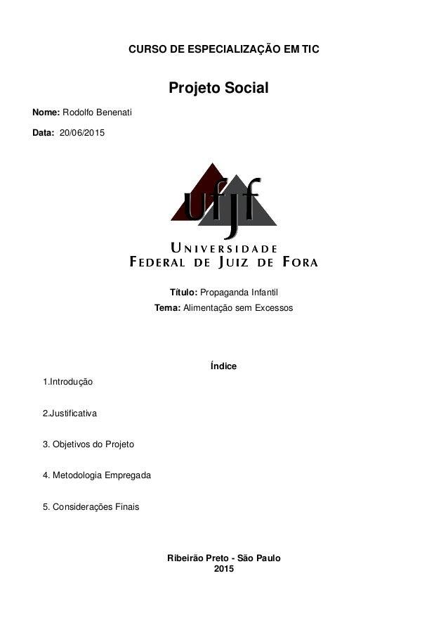 CURSO DE ESPECIALIZAÇÃO EM TIC Projeto Social Nome: Rodolfo Benenati Data: 20/06/2015 Título: Propaganda Infantil Tema: Al...