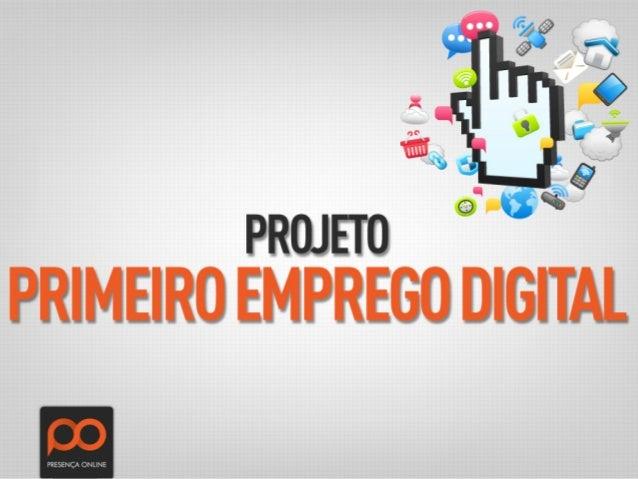 O projeto Primeiro Emprego Digital tem objetivo de capacitar jovens matriculados na rede pública de ensino, residentes de ...