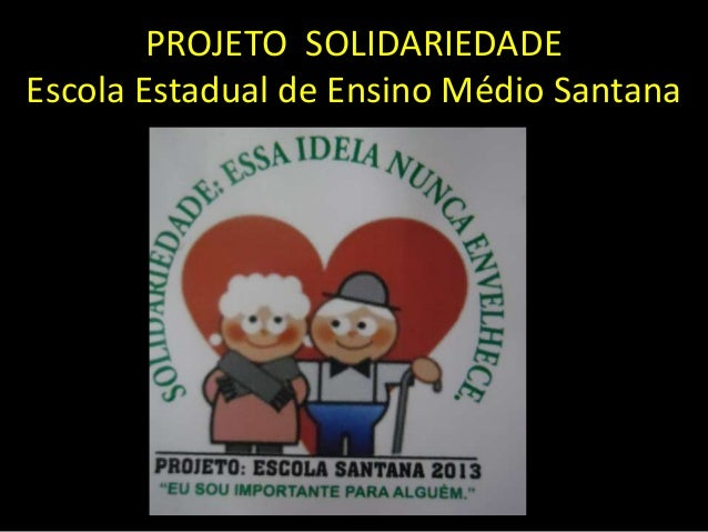 PROJETO SOLIDARIEDADEEscola Estadual de Ensino Médio Santana