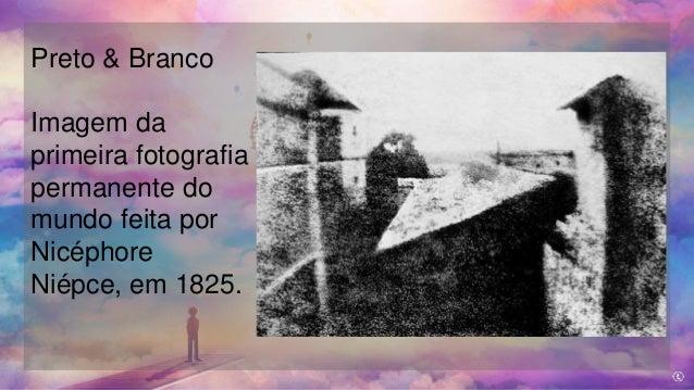 Preto & Branco Imagem da primeira fotografia permanente do mundo feita por Nicéphore Niépce, em 1825.