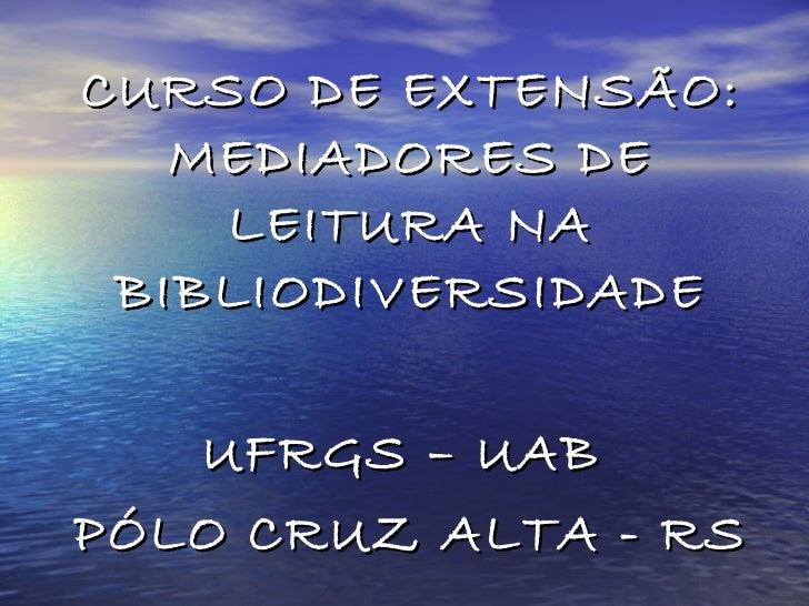 CURSO DE EXTENSÃO: MEDIADORES DE LEITURA NA BIBLIODIVERSIDADE UFRGS – UAB  PÓLO CRUZ ALTA - RS