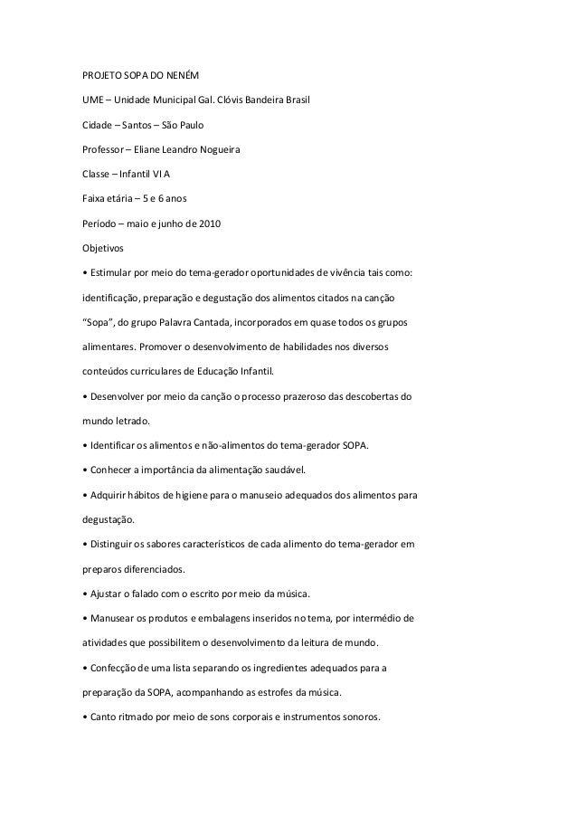 PROJETO SOPA DO NENÉM UME – Unidade Municipal Gal. Clóvis Bandeira Brasil Cidade – Santos – São Paulo Professor – Eliane L...