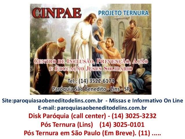 Site:paroquiasaobeneditodelins.com.br - Missas e Informativo On Line E-mail: paroquiasaobeneditodelins.com.br  Disk Paróqu...