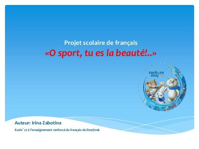 Projet scolaire de français «O sport, tu es la beauté!..» Ecole° 22 à l'enseignement renforcé du français de Dzerjinsk Аut...