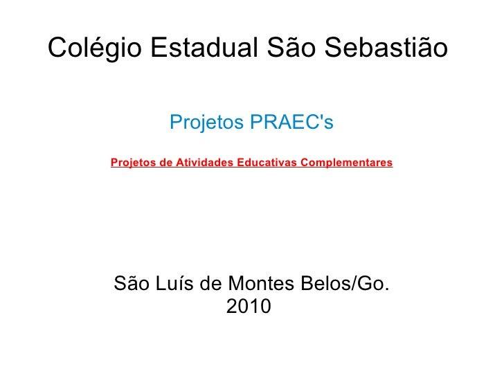 Colégio Estadual São Sebastião  Projetos PRAEC's Projetos de Atividades Educativas Complementares São Luís de Montes Belos...