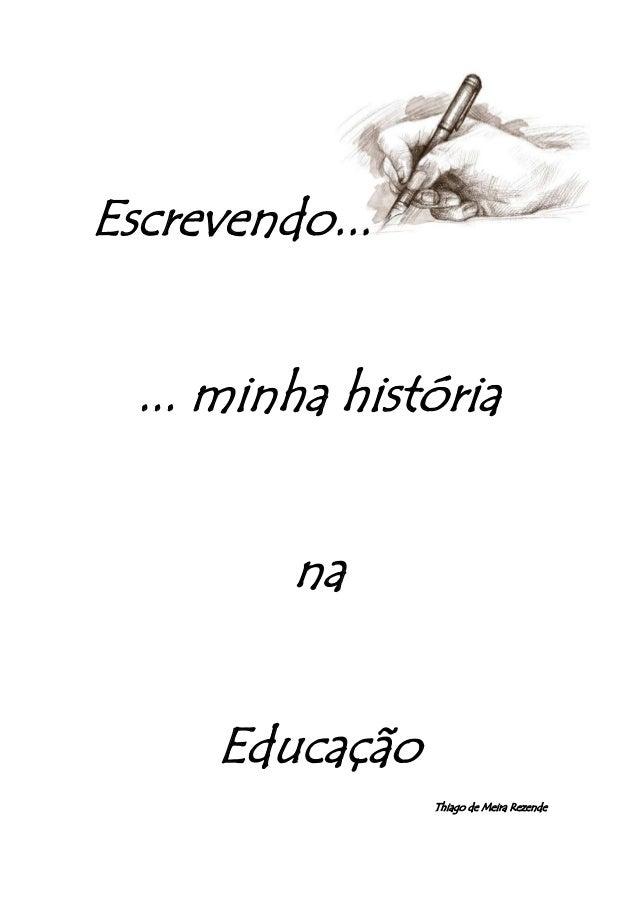Escrevendo...... minha histórianaEducaçãoThiago de Meira Rezende