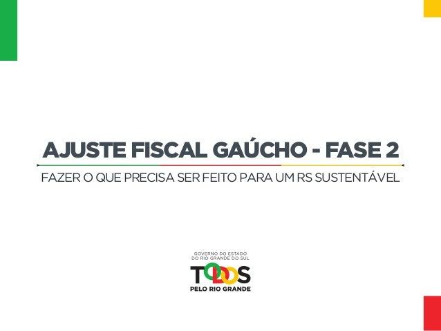 fazer o que precisa ser feito para um rs sustentável Ajuste Fiscal Gaúcho - Fase 2