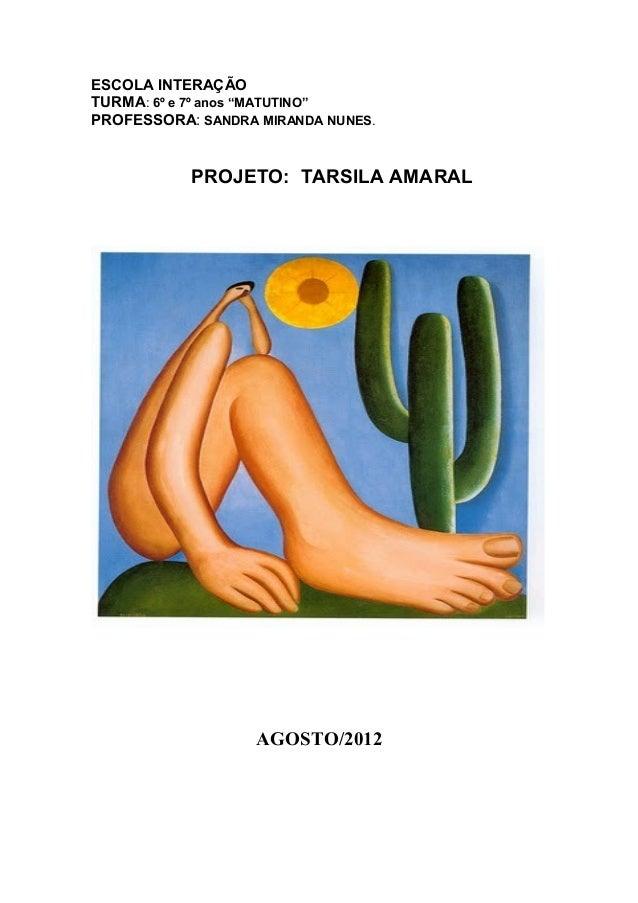 "ESCOLA INTERAÇÃOTURMA: 6º e 7º anos ""MATUTINO""PROFESSORA: SANDRA MIRANDA NUNES.PROJETO: TARSILA AMARALAGOSTO/2012"