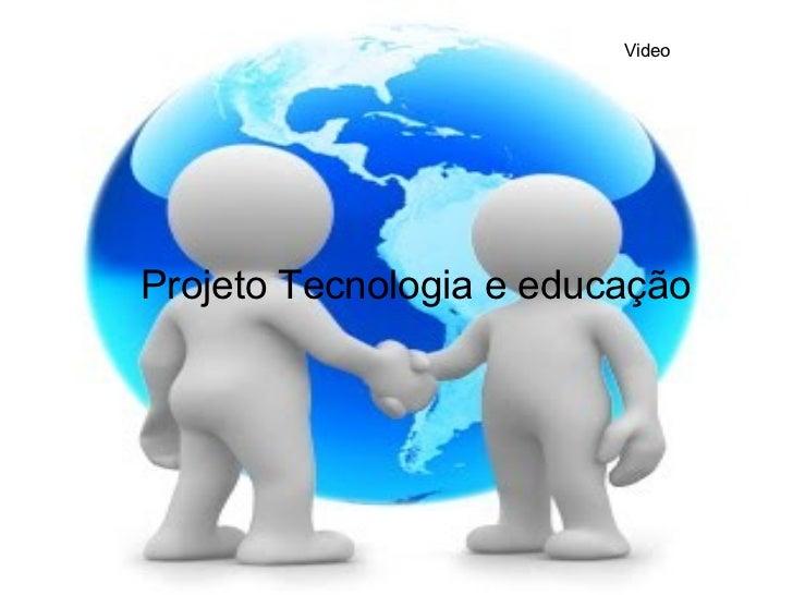 Projeto Tecnologia e educação Video