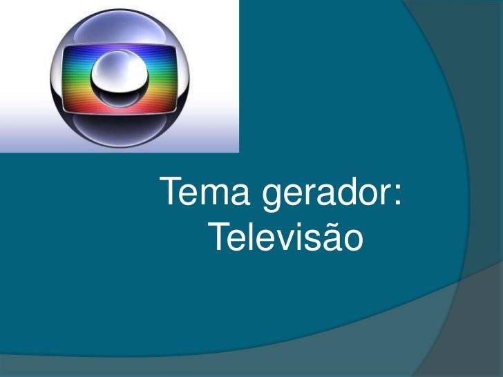 Tema gerador: <br />Televisão<br />