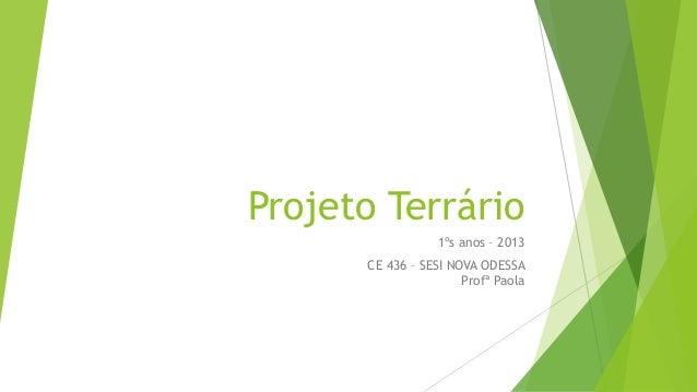 Projeto Terrário 1ºs anos – 2013 CE 436 – SESI NOVA ODESSA Profª Paola
