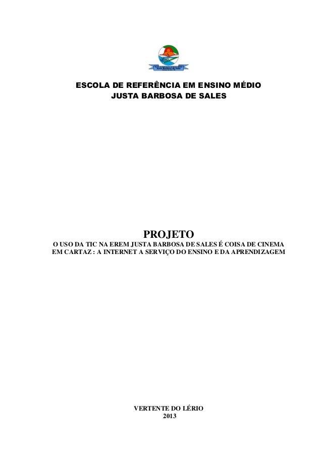 ESCOLA DE REFERÊNCIA EM ENSINO MÉDIO JUSTA BARBOSA DE SALES PROJETO O USO DA TIC NA EREM JUSTA BARBOSA DE SALES É COISA DE...