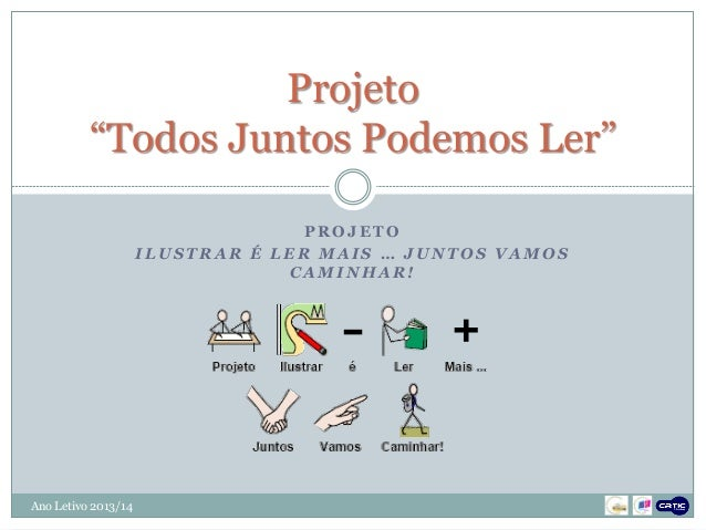 """P R O J E T O I L U S T R A R É L E R M A I S … J U N T O S V A M O S C A M I N H A R ! Projeto """"Todos Juntos Podemos Ler""""..."""