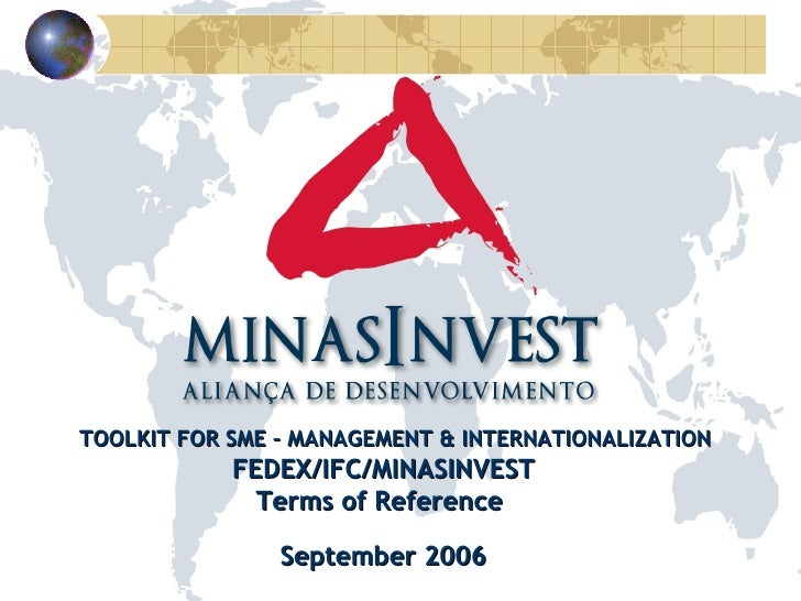TOOLKIT FOR SME – MANAGEMENT & INTERNATIONALIZATION FEDEX/IFC/MINASINVEST Terms of Reference  September 2006