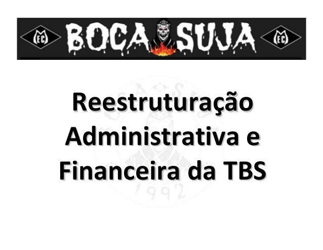 ReestruturaReestruturaççãoãoAdministrativa eAdministrativa eFinanceira da TBSFinanceira da TBS