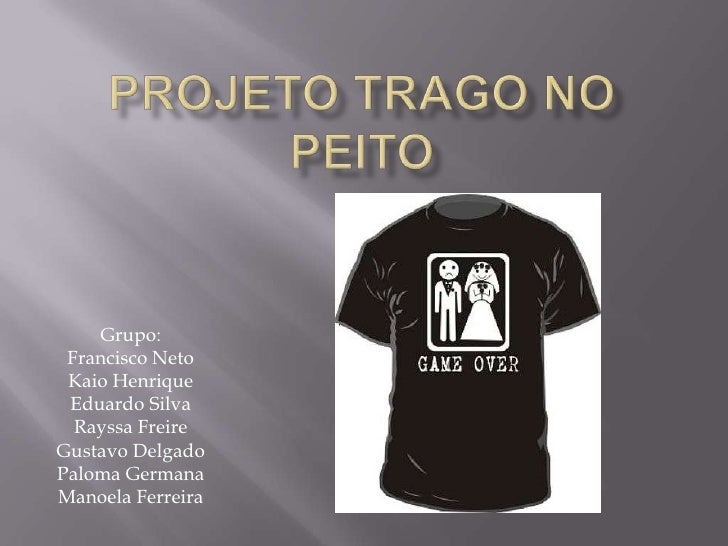 Projeto trago no peito<br />Grupo:<br />Francisco Neto<br />Kaio Henrique<br />Eduardo Silva<br />Rayssa Freire<br />Gusta...