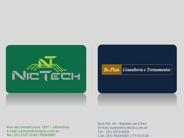 Rua dos Americanos, 1097 – Milionários  E-mail: contato@nictech.com.br  Tel.: (31) 2127-3143 / 9254-8301  Rua W2, 45 – Bar...