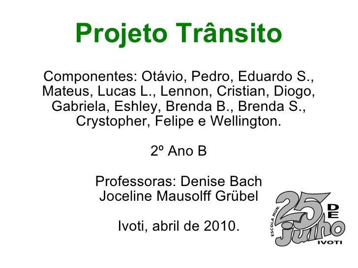 Projeto Trânsito Componentes: Otávio, Pedro, Eduardo S., Mateus, Lucas L., Lennon, Cristian, Diogo, Gabriela, Eshley, Bren...