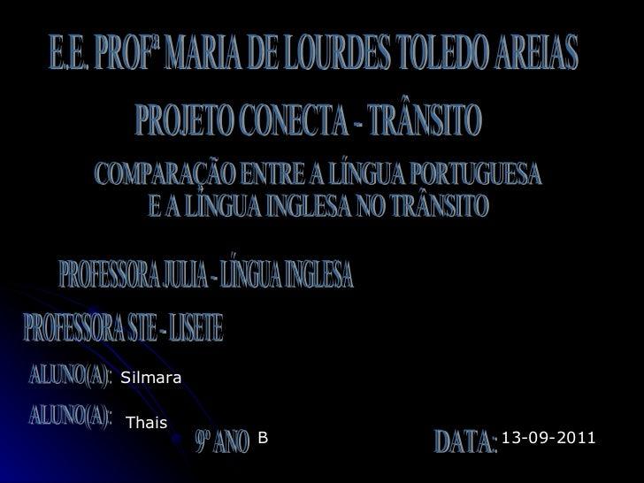 E.E. PROFª MARIA DE LOURDES TOLEDO AREIAS PROJETO CONECTA - TRÂNSITO COMPARAÇÃO ENTRE A LÍNGUA PORTUGUESA E A LÍNGUA INGLE...