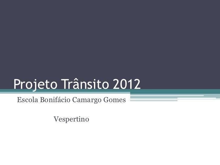 Projeto Trânsito 2012Escola Bonifácio Camargo Gomes          Vespertino